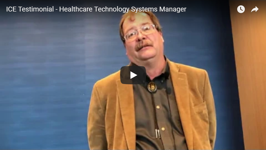 ICE Testimonial – Healthcare Technology Systems Manager